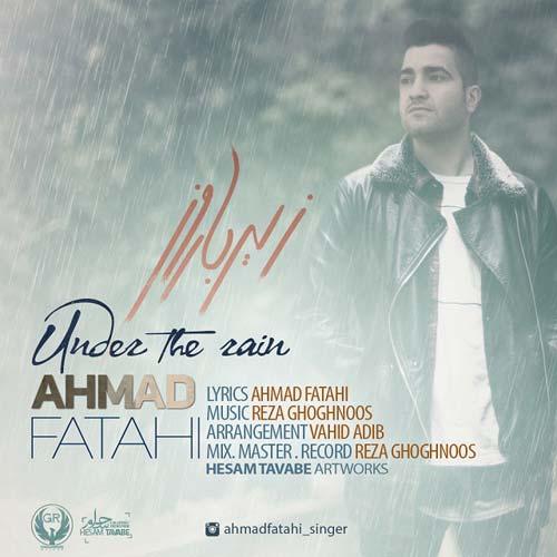 دانلود آهنگ جدید احمد فتاحی به نام زیر بارون