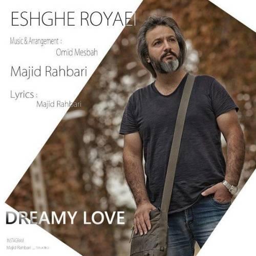 دانلود آهنگ جدید مجید رهبری به نام عشق رویایی