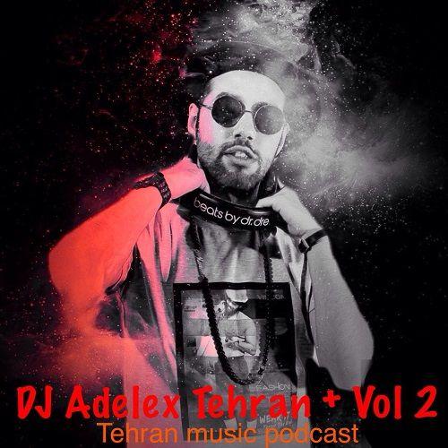 دانلود آهنگ جدید Dj Adelex به نام Tehran +Vol2
